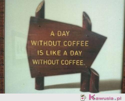 Dzie� bez kawy jest jak dzie� bez kawy