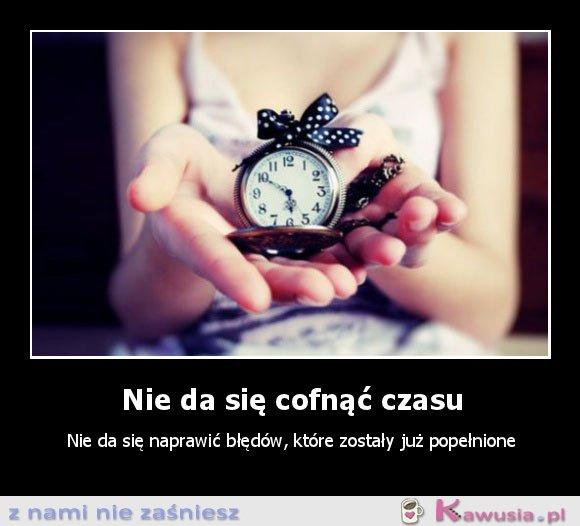 Nie da się cofnąć czasu...