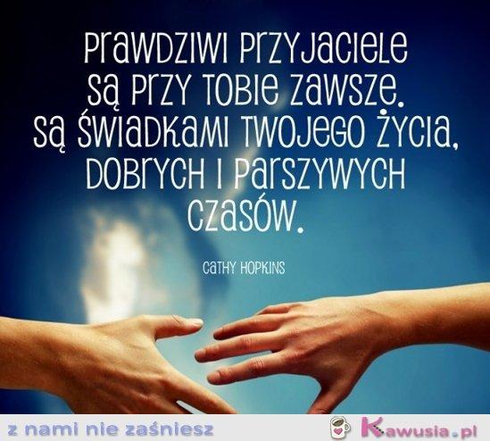 Prawdziwi przyjaciele są przy Tobie zawsze...