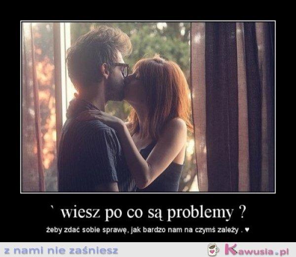 Wiesz po co są problemy?