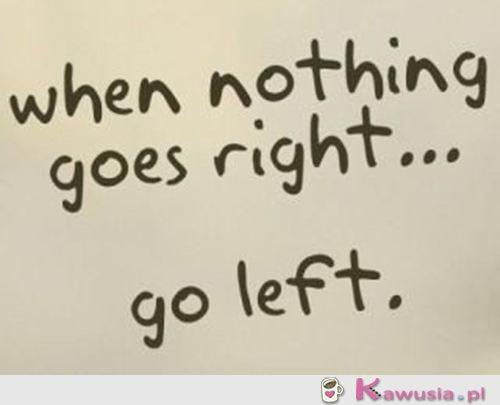 Go left...