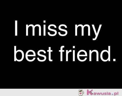 Tęsknię za moim najlepszym przyjacielem