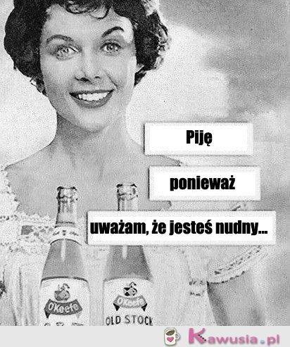 Piję ponieważ