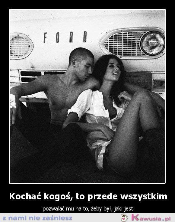 Kochać kogoś to przede wszystkim...