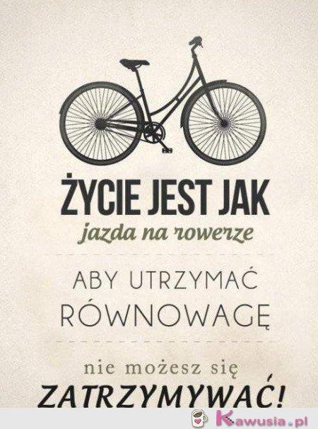 Życie jest jak jazda na rowerze...