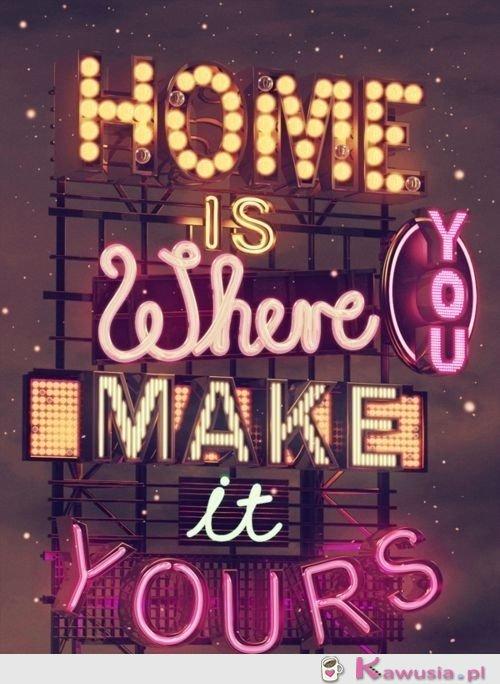 Dom jest tam, gdzie go stworzysz