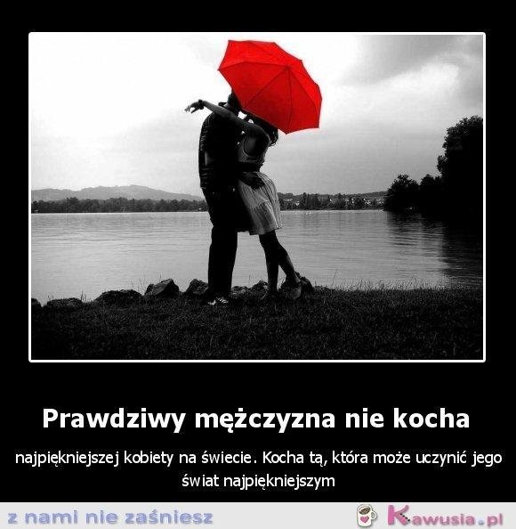 Prawdziwy mężczyzna nie kocha...