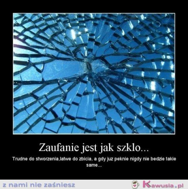 Zaufanie jest jak szkło...